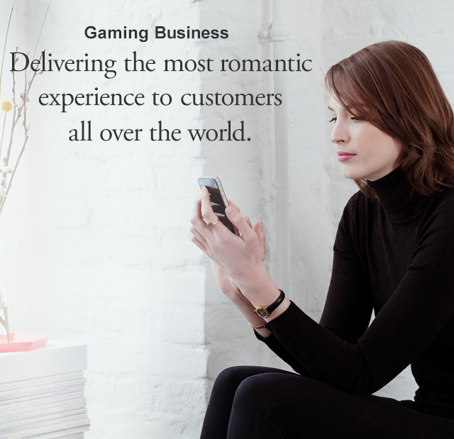 Gaming Business Customers all over the world,  experience the greatest romance.